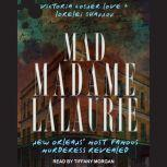Mad Madame LaLaurie New Orleans' Most Famous Murderess Revealed, Victoria Cosner Love