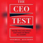 The CEO Test Master the Challenges That Make or Break All Leaders, Adam Bryant