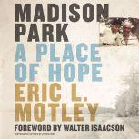 Madison Park A Place of Hope, Eric L.  Motley