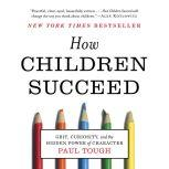 How Children Succeed Grit, Curiosity, and the Hidden Power of Character, Paul Tough