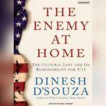 The Enemy at Home The Cultural Left and its Responsibility for 9/11, Dinesh D'Souza