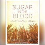 Sugar in the Blood A Family's Story of Slavery and Empire, Andrea Stuart