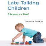 Late-Talking Children A Symptom or a Stage?, Stephen M. Camarata