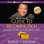 Rich Dad's Guide to Becoming Rich Without Cutting Up Your Credit Cards Turn Bad Debt Into Good Debt, Robert T. Kiyosaki