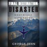 Final Destination: Disaster What Really Happened to Eastern Airlines, George Jehn