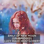 Emily of New Moon (Unabridged), Lucy Maud  Montgomery