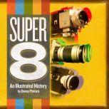 Super 8 An Illustrated History, Danny Plotnick