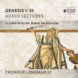 Genesis 1-25: Audio Lectures Lessons on History, Meaning, and Application, Tremper Longman III
