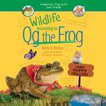 Wildlife According to Og the Frog, Betty G. Birney