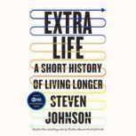 Extra Life A Short History of Living Longer, Steven Johnson