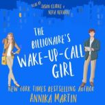 The Billionaire's Wake-up-call Girl An enemies-to-lovers romantic comedy, Annika Martin