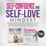 Self-Confidence and Self-Love Mindset (2 in 1) Develop a magnetic personality and code your brain to love and respect yourself in a creative way; Dare to master your emotions through the language of love, Amy Robbins