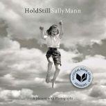 Hold Still A Memoir with Photographs, Sally Mann