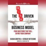 The Risk-Driven Business Model Four Questions That Will Define Your Company, Karan Girotra
