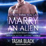 So You Think You Can Marry an Alien, Tasha Black