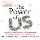 The Power of Us Harnessing Our Shared Identities to Improve Performance, Increase Cooperation, and Promote Social Harmony, Jay J. Van Bavel