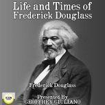 Life and Times of Frederick Douglass , Frederick Douglass