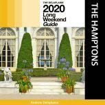 Hamptons, The - The Delaplaine 2020 Long Weekend Guide, Andrew Delaplaine