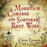 Mountain Conjure and Southern Root Work, Orion Foxwood
