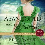 Abandoned & Protected The Marquis' Tenacious Wife, Bree Wolf