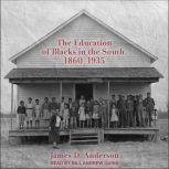 The Education of Blacks in the South, 1860-1935, James D. Anderson