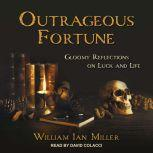Outrageous Fortune Gloomy Reflections on Luck and Life, William Ian Miller