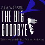 The Big Goodbye Chinatown and the Last Years of Hollywood, Sam Wasson