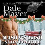 SEALs of Honor: Mason's Wish Book 9: SEALs of Honor, Dale Mayer