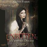 Unbitten A Vampire Dream, Glenn Parris