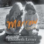 Marrow A Love Story, Elizabeth Lesser
