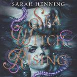 Sea Witch Rising, Sarah Henning