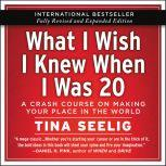 What I Wish I Knew When I Was 20 - 10th Anniversary Edition A Crash Course on Making Your Place in the World, Tina Seelig