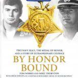 By Honor Bound Two Navy SEALs, the Medal of Honor, and a Story of Extraordinary Courage, Tom Norris