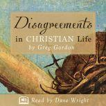 Disagreements in Christian Life, Greg Gordon