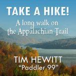 Take a Hike! A Long Walk on the Appalachian Trail, Tim Hewitt