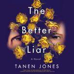 The Better Liar A Novel, Tanen Jones