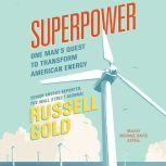 Superpower One Man's Quest to Transform American Energy, Russell Gold