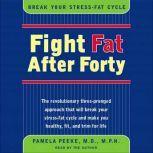 Fight Fat After Forty Break Your Stress-Fat Cycle, Pamela Peeke