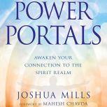 Power Portals Awaken Your Connection to the Spirit Realm, Joshua Mills