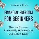 Financial Freedom for Beginners How To Become Financially Independent and Retire Early (New Version with ETF Investing GIFT for You), Nathan Bell