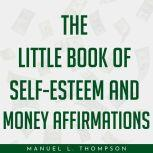 The little book of Self-Esteem and Money Affirmations, Manuel L. Thompson