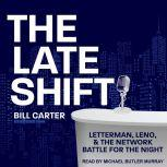 The Late Shift Letterman, Leno, & the Network Battle for the Night, Bill Carter