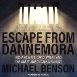 Escape from Dannemora Richard Matt, David Sweat, and the Great Adirondack Manhunt, Michael Benson