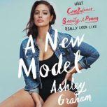 A New Model What Confidence, Beauty, and Power Really Look Like, Ashley Graham