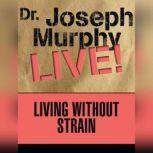 Living Without Strain Dr. Joseph Murphy LIVE!, Joseph Murphy