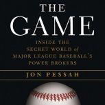 The Game Inside the Secret World of Major League Baseball's Power Brokers, Jon Pessah