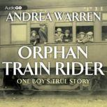 Orphan Train Rider One Boy's True Story, Andrea Warren