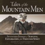 Tales of the Mountain Men Seventeen Stories of Survival, Exploration, and Frontier Spirit, Lamar Underwood