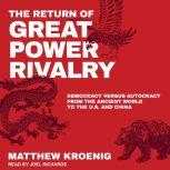 The Return of Great Power Rivalry Democracy versus Autocracy from the Ancient World to the U.S. and China, Matthew Kroenig