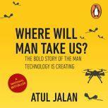 Where will Man Take Us, Atul Jalan